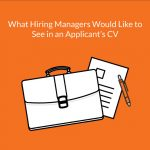 What Hiring Managers Would Like to See in an Applicant's CV